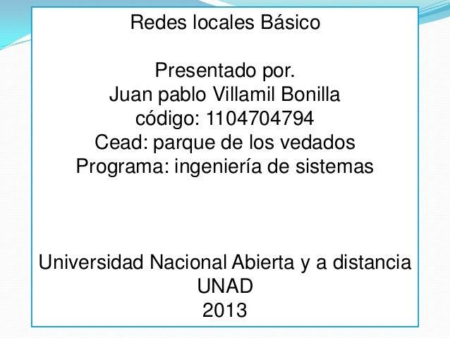 Redes locales Básico            Presentado por.       Juan pablo Villamil Bonilla          código: 1104704794      Cead: p...