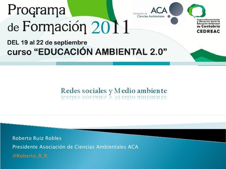 Roberto Ruiz Robles Presidente Asociación de Ciencias Ambientales ACA @Roberto_R_R