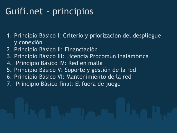 Guifi.net - principios  1. Principio Básico I: Criterio y priorización del despliegue    yconexión 2. Principio Básico II...