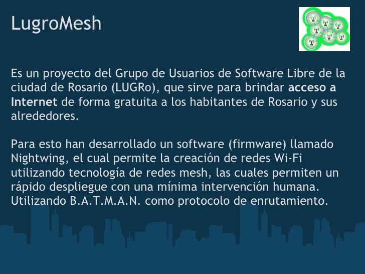 LugroMesh - objetivos    Estudio e investigación de la tecnología Mesh y su uso en   Redes Inalámbricas.   Desarrollo de s...