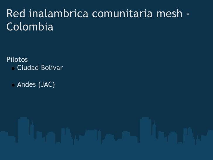 Ciudad Bolivar  El modelo piloto pretende:  - Interconectar nodos en Ciudad Bolivar y alrededores - Ofrecer acceso libre, ...
