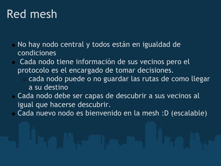 Red mesh   No hay nodo central y todos están en igualdad de  condiciones  Cada nodo tiene información de sus vecinos pero...