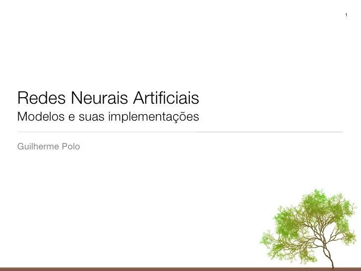 1     Redes Neurais Artificiais Modelos e suas implementações  Guilherme Polo