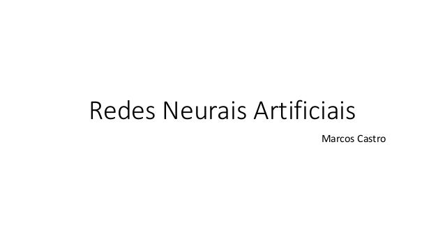 Redes Neurais Artificiais Marcos Castro