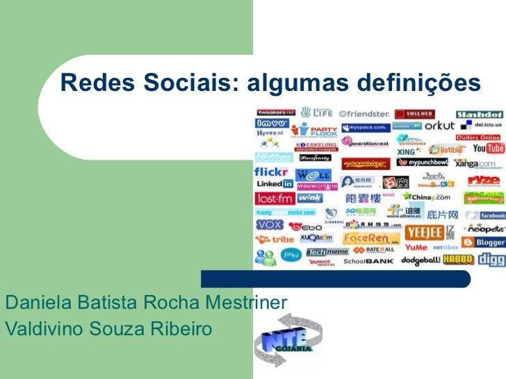 Redes Sociais: algumas definições Daniela Batista Rocha Mestriner Valdivino Souza Ribeiro