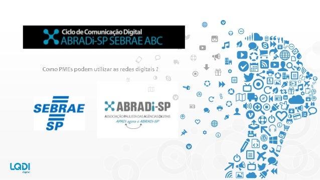 2  Painel: Redes sociais e as PMEs  www.lqdi.net –www.sebrae.com.br –www.abradi-sp.com.br