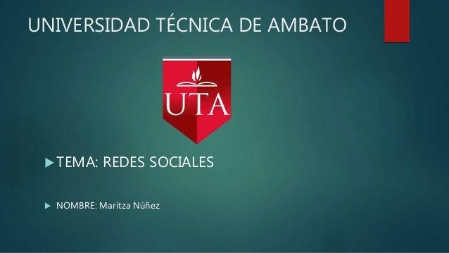 UNIVERSIDAD TÉCNICA DE AMBATO  TEMA: REDES SOCIALES  NOMBRE: Maritza Núñez