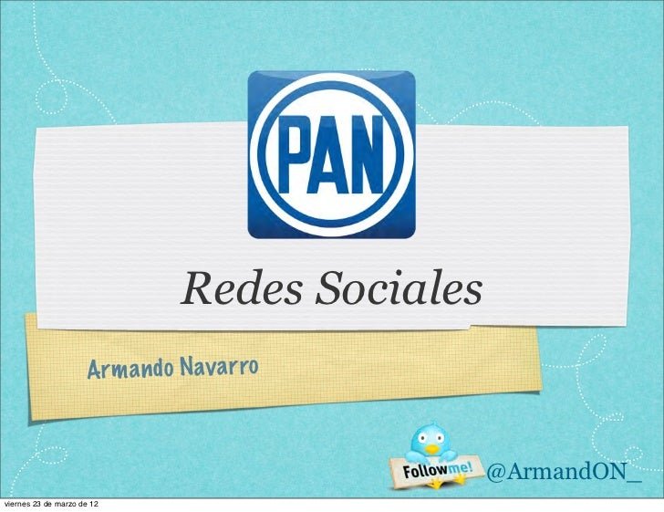 Redes Sociales                     Arm a n do N av a rro                                                 @ArmandON_viernes...