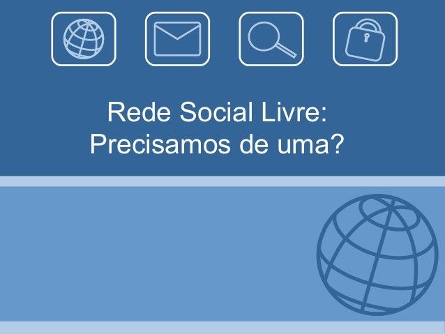 Rede Social Livre: Precisamos de uma?