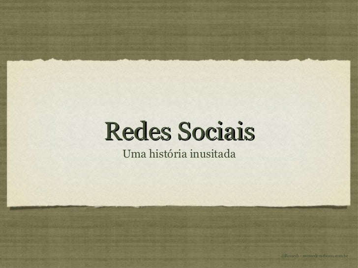 Redes Sociais <ul><li>Uma história inusitada </li></ul>@Roneyb - memedecarbono.com.br