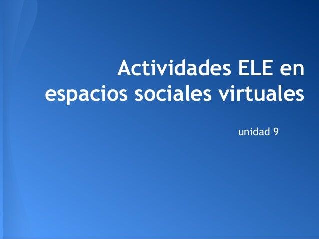 Actividades ELE en espacios sociales virtuales unidad 9