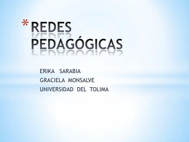 *    ERIKA SARABIA    GRACIELA MONSALVE    UNIVERSIDAD DEL TOLIMA