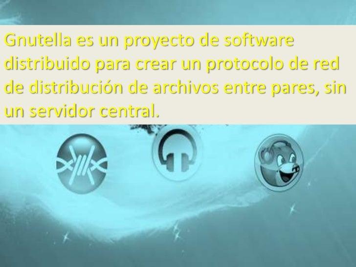 Gnutella es un proyecto de softwaredistribuido para crear un protocolo de redde distribución de archivos entre pares, sinu...