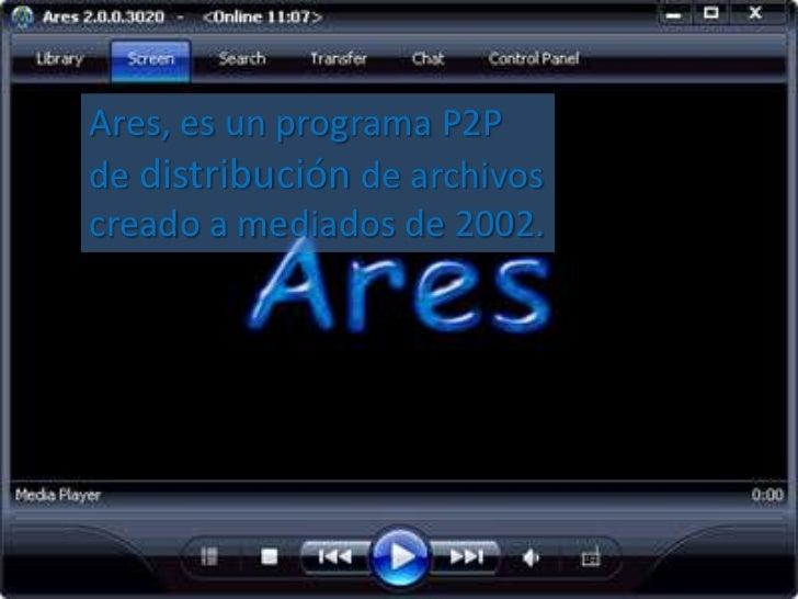 Ares, es un programa P2Pde distribución de archivoscreado a mediados de 2002.