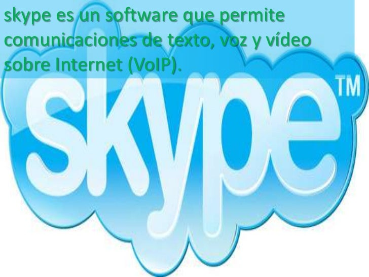 skype es un software que permitecomunicaciones de texto, voz y vídeosobre Internet (VoIP).