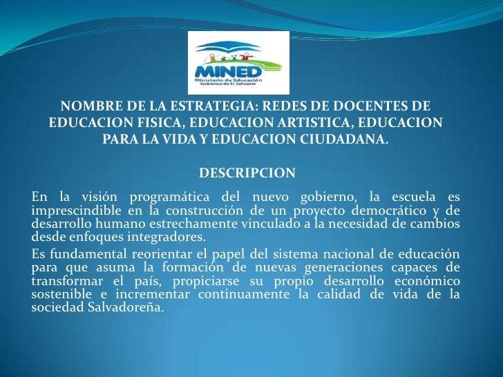 NOMBRE DE LA ESTRATEGIA: REDES DE DOCENTES DE EDUCACION FISICA, EDUCACION ARTISTICA, EDUCACION PARA LA VIDA Y EDUCACION CI...