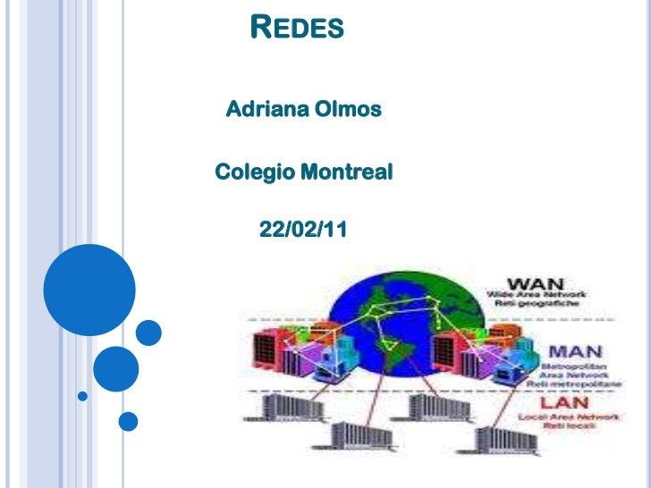 Redes<br />Adriana Olmos <br />Colegio Montreal<br />22/02/11<br />