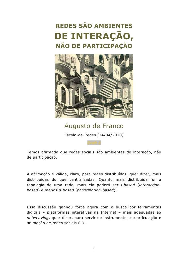 REDES SÃO AMBIENTES               DE INTERAÇÃO,               NÃO DE PARTICIPAÇÃO                        Augusto de Franco...