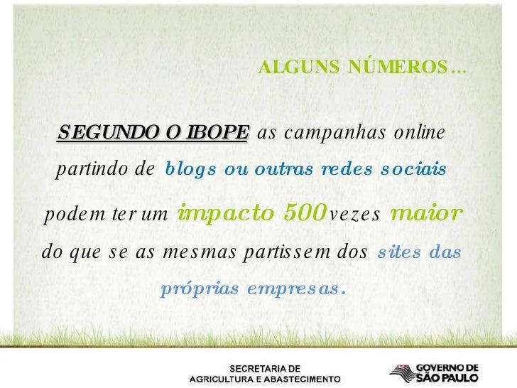 SEGUNDO O IBOPE   as campanhas online partindo de  blogs ou outras redes sociais  podem ter um  impacto   500   vezes   ma...