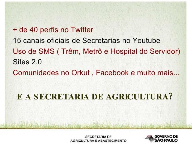 + de 40 perfis no Twitter 15 canais oficiais de Secretarias no Youtube Uso de SMS ( Trêm, Metrô e Hospital do Servidor) Si...