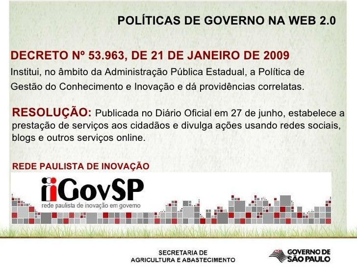 POLÍTICAS DE GOVERNO NA WEB 2.0 DECRETO Nº 53.963, DE 21 DE JANEIRO DE 2009 Institui, no âmbito da Administração Pública E...