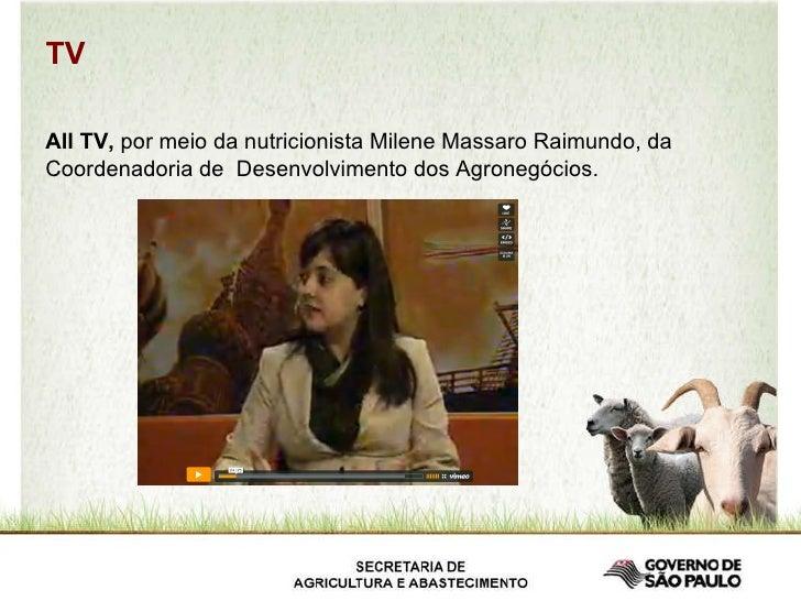 All TV,  por meio da nutricionista Milene Massaro Raimundo, da Coordenadoria de  Desenvolvimento dos Agronegócios. TV