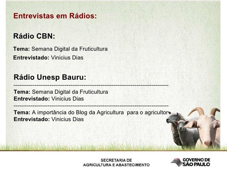 Entrevistas em Rádios: Rádio CBN: Tema:  Semana Digital da Fruticultura Entrevistado:  Vinicius Dias Rádio Unesp Bauru: --...