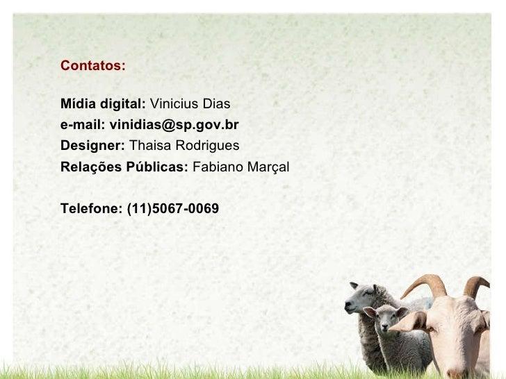 Contatos: Mídia digital:  Vinicius Dias e-mail: vinidias@sp.gov.br Designer:  Thaisa Rodrigues Relações Públicas:  Fabiano...