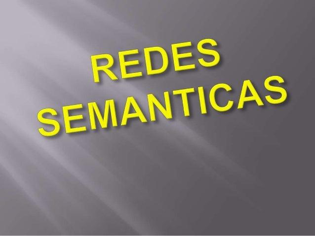 Una red semántica o esquema derepresentación en Red es una formade representación de conocimientolingüístico en la que los...