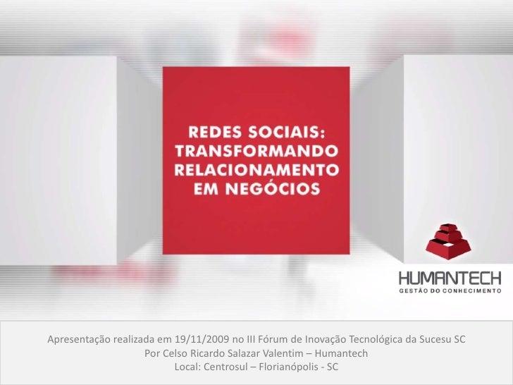 Apresentação realizada em 19/11/2009 no III Fórum de Inovação Tecnológica da Sucesu SC<br />Por Celso Ricardo Salazar Vale...