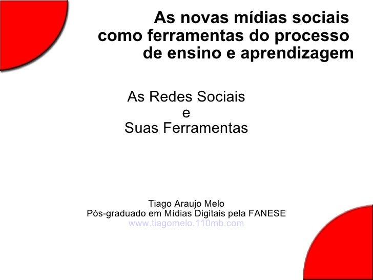 As novas mídias sociais  como ferramentas do processo  de ensino e aprendizagem As Redes Sociais e Suas Ferramentas Tiago ...