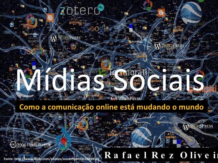 Mídias Sociais Rafael Rez Oliveira Como a comunicação online está mudando o mundo Fonte: http://www.flickr.com/photos/ocea...