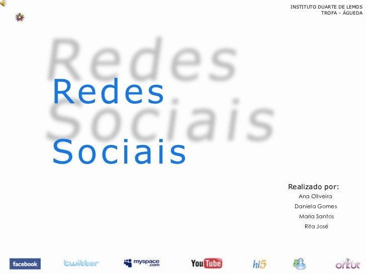 INSTITUTO DUARTE DE LEMOS<br />TROFA – ÁGUEDA<br />Redes Sociais <br />Realizado por:    <br />Ana Oliveira<br />    Danie...