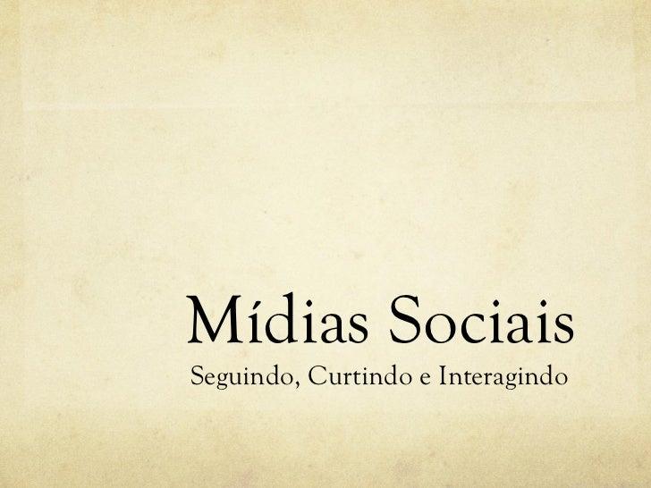 Mídias Sociais Seguindo, Curtindo e Interagindo