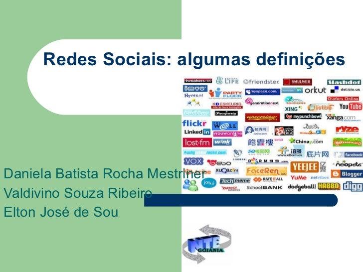 Redes Sociais: algumas definições Daniela Batista Rocha Mestriner Valdivino Souza Ribeiro Elton José de Sou
