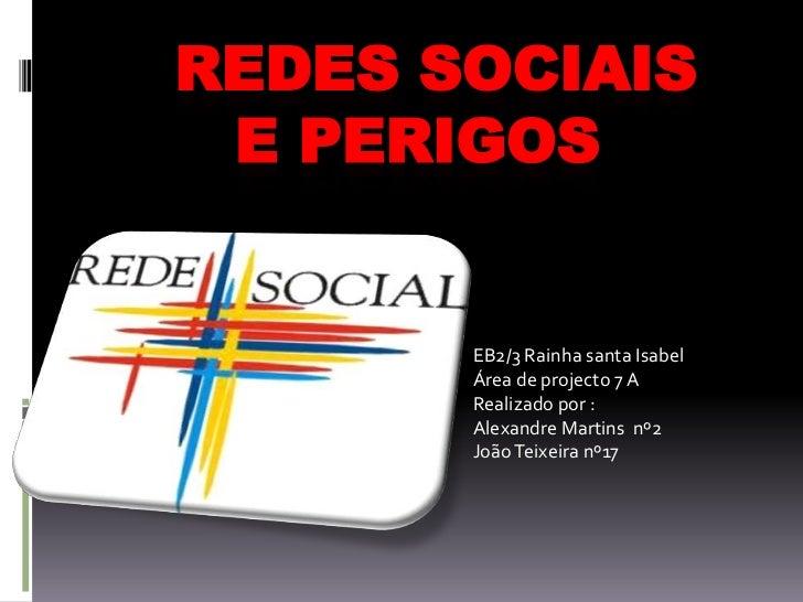 Redes sociais        e perigos           <br />EB2/3 Rainha santa Isabel<br />Área de projecto 7 A <br />Realizado po...