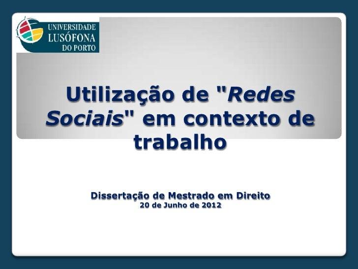 """Utilização de """"RedesSociais"""" em contexto de        trabalho   Dissertação de Mestrado em Direito            20 de Junho de..."""