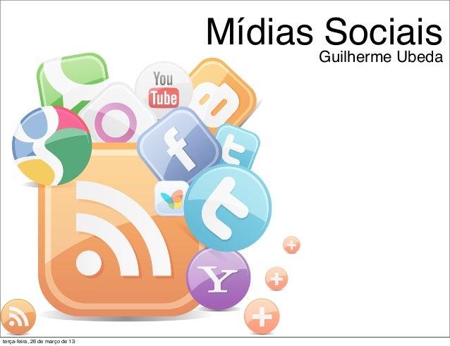 Mídias Guilherme Ubeda                                        Sociaisterça-feira, 26 de março de 13