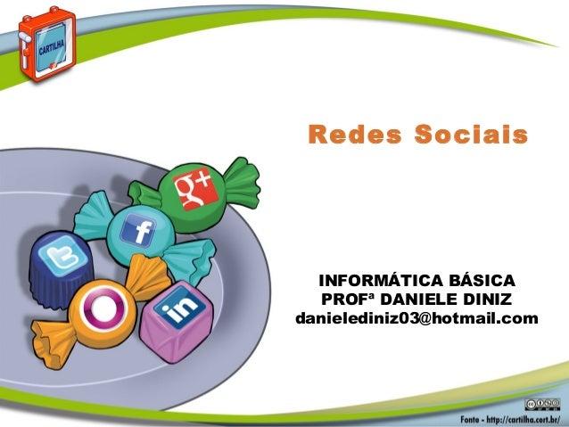 Redes SociaisINFORMÁTICA BÁSICAPROFª DANIELE DINIZdanielediniz03@hotmail.com