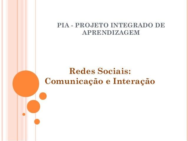 PIA - PROJETO INTEGRADO DE APRENDIZAGEM Redes Sociais: Comunicação e Interação