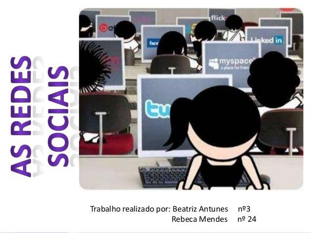 Trabalho realizado por: Beatriz Antunes nº3 Rebeca Mendes nº 24
