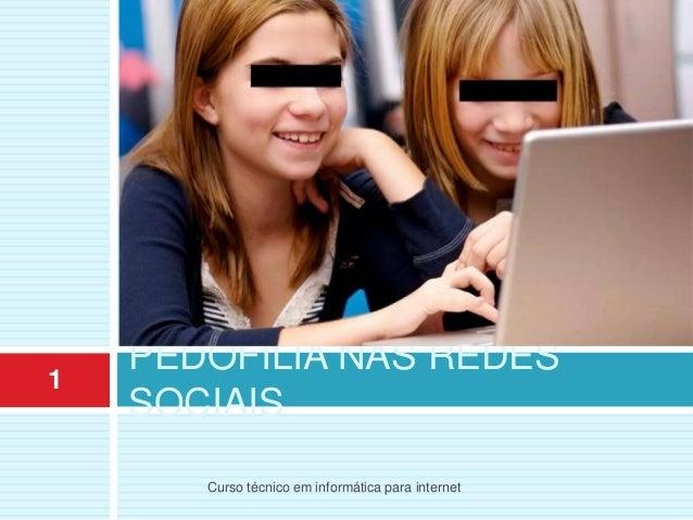 PEDOFILIA NAS REDES SOCIAIS 1 Curso técnico em informática para internet