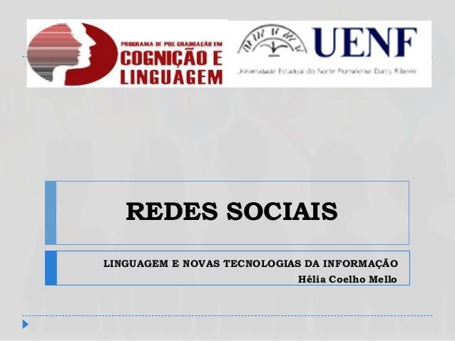 REDES SOCIAIS LINGUAGEM E NOVAS TECNOLOGIAS DA INFORMAÇÃO Hélia Coelho Mello