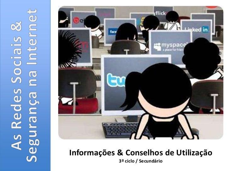 As Redes Sociais& Segurança na Internet<br />Informações & Conselhos de Utilização<br />3º ciclo / Secundário<br />