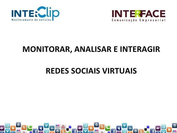 MONITORAR, ANALISAR E INTERAGIR   REDES SOCIAIS VIRTUAIS