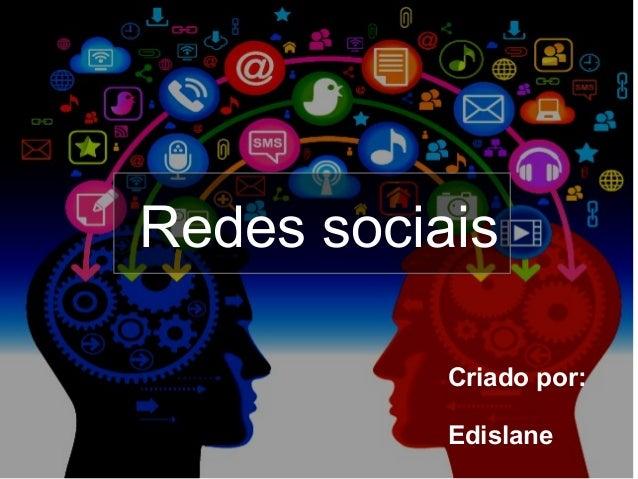 Redes sociais           Criado por:           Edislane