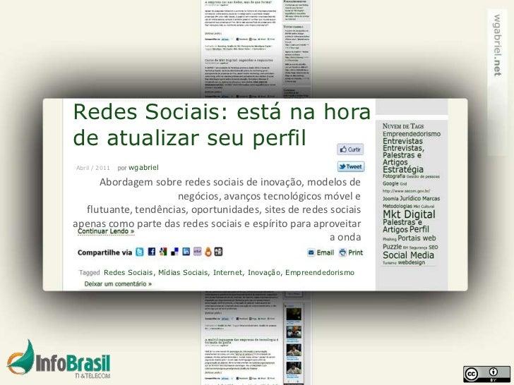 Redes Sociais: está na horade atualizar seu perfilAbril / 2011   wgabriel     Abordagem sobre redes sociais de inovação, m...
