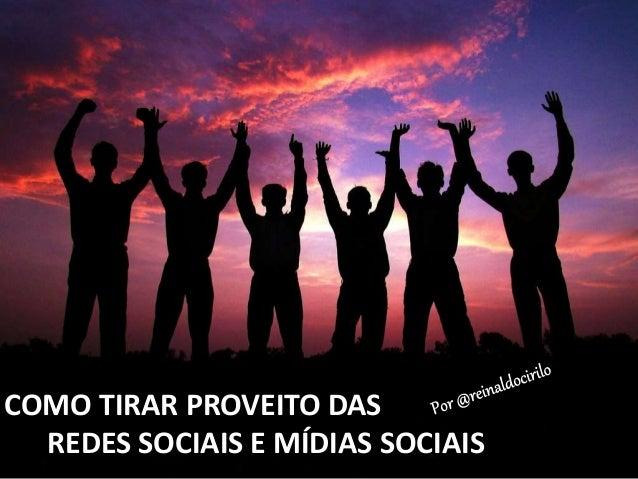 COMO TIRAR PROVEITO DAS REDES SOCIAIS E MÍDIAS SOCIAIS