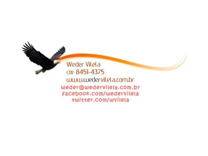 weder@wedervilela.com.brfacebook.com/wedervilela   twitter.com/wvilela
