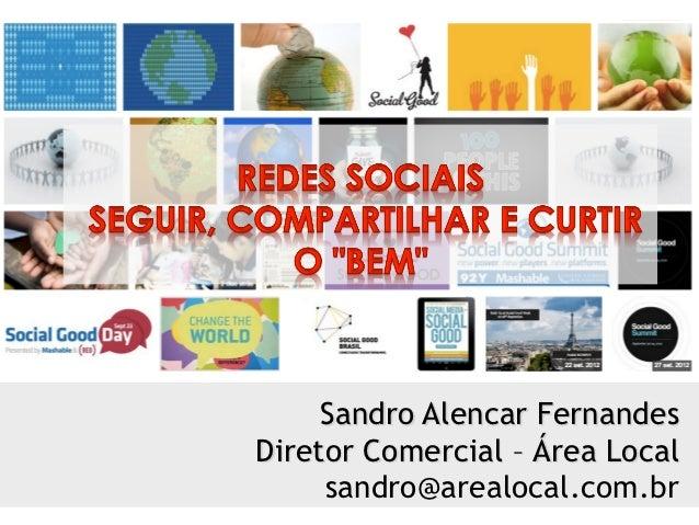 Sandro Alencar FernandesDiretor Comercial – Área Local     sandro@arealocal.com.br